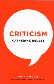 Catherine Belsey, Criticism (Profile Books, 2016)