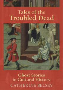 catherine-belsey-tales-troubled-dead-ghost-stories-cultural-history